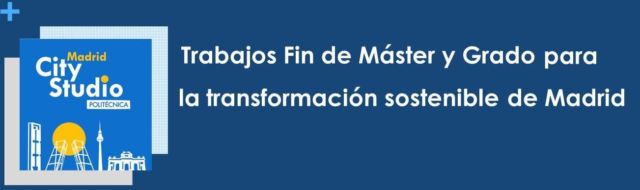 Madrid City Studio: Trabajos Fin de Máster y de Grado para la transformación sostenible de Madrid